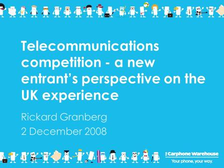 Telecommunications competition - a new entrant's perspective on the UK experience Rickard Granberg 2 December 2008.