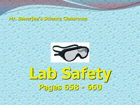Mr. Banerjee's Science Classroom 1 Lab Safety Pages 658 - 660.