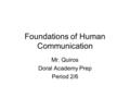Foundations of Human Communication Mr. Quiros Doral Academy Prep Period 2/6.