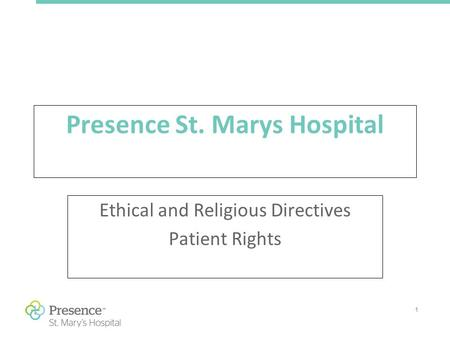 1 Presence St. Marys Hospital Ethical and Religious Directives Patient Rights.