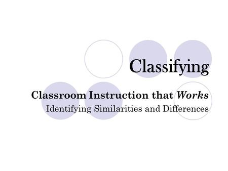 Classifying Classroom Instruction that Works Identifying Similarities and Differences.