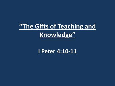 """The Gifts of Teaching and Knowledge"" I Peter 4:10-11."
