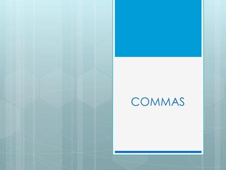COMMAS. Not using commas can cause big (gross!) problems.