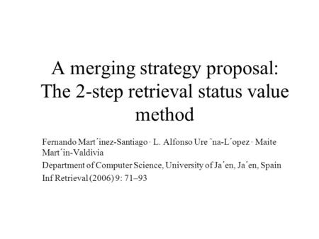 A merging strategy proposal: The 2-step retrieval status value method Fernando Mart´inez-Santiago · L. Alfonso Ure ˜na-L´opez · Maite Mart´in-Valdivia.
