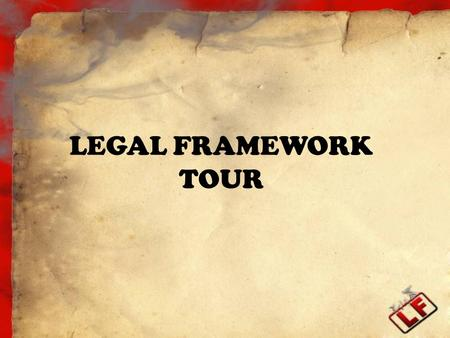 LEGAL FRAMEWORK TOUR. Legal Framework What is it? The Legal Framework is a template in an electronic format that summarizes state and federal requirements.