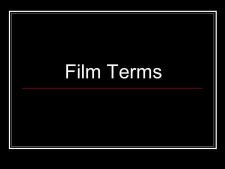 Film Terms. Composition Light Shadow Arrangement of things in the frame Set: An artificially constructed environment in which action is photographed.