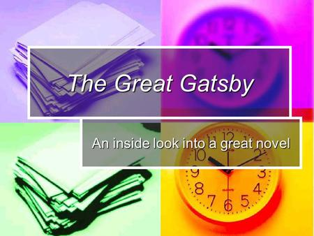 The Great Gatsby An inside look into a great novel.