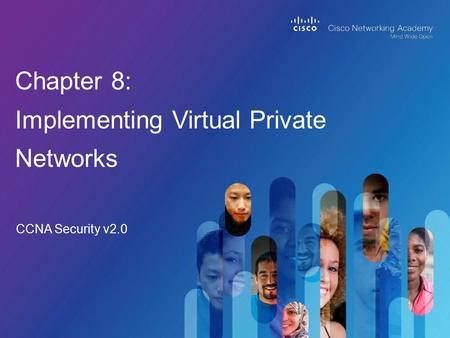 CCNA Security v2.0 Chapter 8: Implementing Virtual Private Networks.