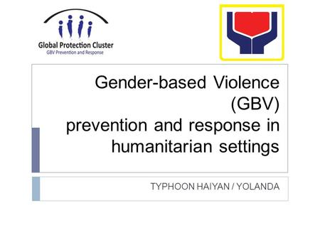 Gender-based Violence (GBV) prevention and response in humanitarian settings TYPHOON HAIYAN / YOLANDA.