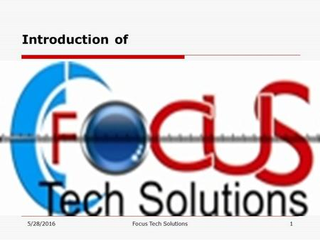 5/28/2016Focus Tech Solutions1 Introduction of. 5/28/2016Focus Tech Solutions2 About Focus  Focus Tech Solutions provides inspection services to manufacturers.
