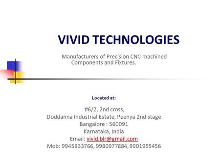 VIVID TECHNOLOGIES Manufacturers of Precision CNC machined Components and Fixtures. Located at: #6/2, 2nd cross, Doddanna Industrial Estate, Peenya 2nd.