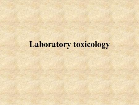 Laboratory toxicology. Toxicological methods In vitro –Cell cultures –Cell-free systems –Mechanistic In vivo (lab animals) –Acute –Subchronic –Chronic.