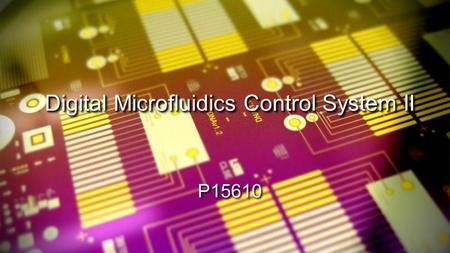 Digital Microfluidics Control System II P15610. Agenda ● Introduce Team ● Background ● Problem Statement ● Stakeholders ● Use Scenario ● Customer Requirements.