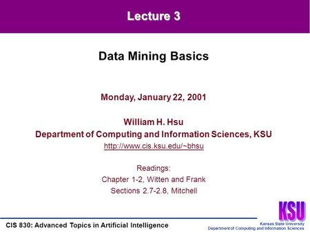 Kansas State University Department of Computing and Information Sciences CIS 830: Advanced Topics in Artificial Intelligence Monday, January 22, 2001 William.