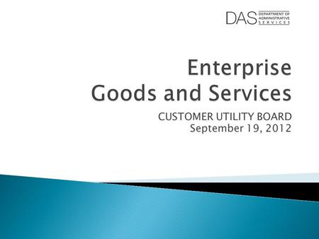 CUSTOMER UTILITY BOARD September 19, 2012.  Election of CUB Chair & Co-Chair  Overview of 3 EGS programs: ◦ Shared Financial Services ◦ Procurement.