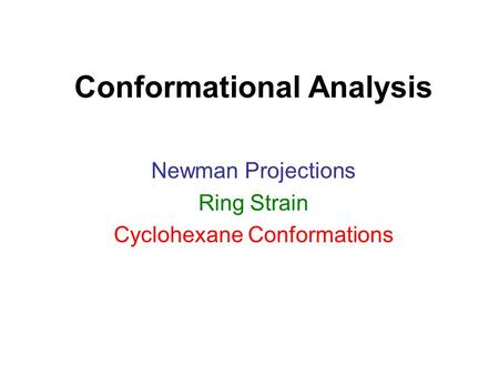 Conformational Analysis Newman Projections Ring Strain Cyclohexane Conformations.