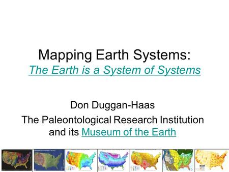 Mapping Earth Systems: The Earth is a System of Systems The Earth is a System of Systems Don Duggan-Haas The Paleontological Research Institution and its.