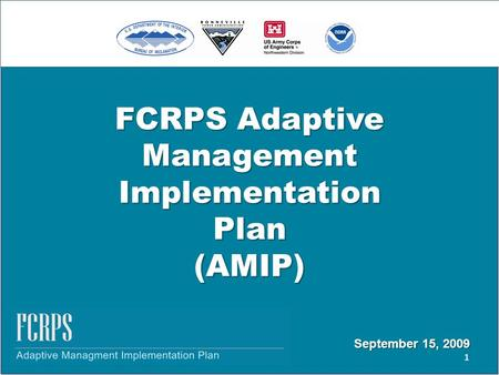 FCRPS Adaptive Management Implementation Plan (AMIP) 1 September 15, 2009.
