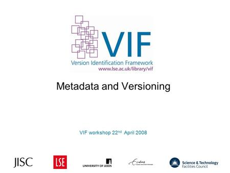 Metadata and Versioning VIF workshop 22 nd April 2008 1.