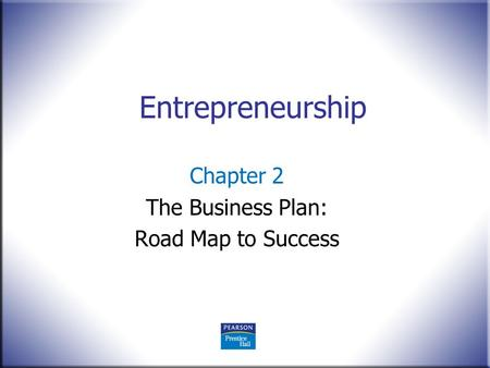 Entrepreneurship Chapter 2 The Business Plan: Road Map to Success.