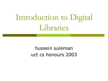 Introduction to Digital Libraries hussein suleman uct cs honours 2003.