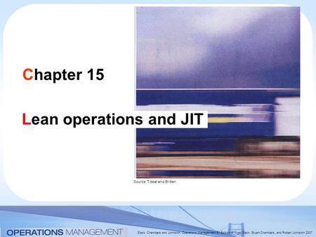 Slack, Chambers and Johnston, Operations Management 5 th Edition © Nigel Slack, Stuart Chambers, and Robert Johnston 2007 Chapter 15 Lean operations and.