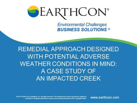 © 2015 EarthCon Consultants, Inc. All rights reserved. This material may not be reproduced, displayed, modified or distributed without the express prior.