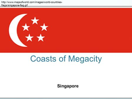 Coasts of Megacity Singapore  flags/singapore-flag.gif.