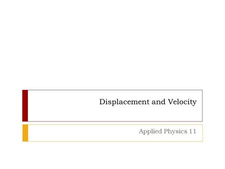 Displacement and Velocity Applied Physics 11. Position  Your position is the separation and direction from a reference point.  For example: 152 m [W]