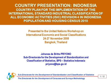 COUNTRY PRESENTATION: INDONESIA COUNTRY PLAN FOR THE IMPLEMENTATION OF THE INTERNATIONAL STANDARD INDUSTRIAL CLASSIFICATION OF ALL ECONOMIC ACTIVITIES.