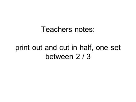 Teachers notes: print out and cut in half, one set between 2 / 3.