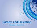 Careers and Education Standard 4 Objective 2. Education There are many educational programs and opportunities for those wishing to pursue training in.