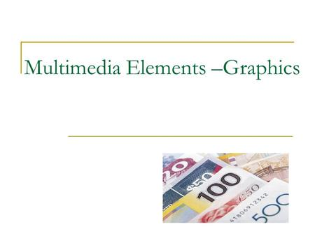 Multimedia Elements –Graphics. Graphics in Multimedia Applications.