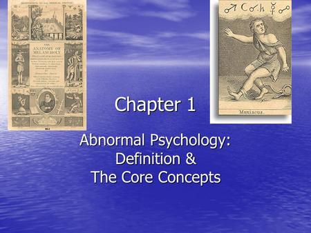 Chapter 1 Abnormal Psychology: Definition & The Core Concepts.
