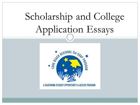 Scholarship and College Application Essays. Purpose of the Essay Opportunity to provide information that supports and augments other parts of the application.