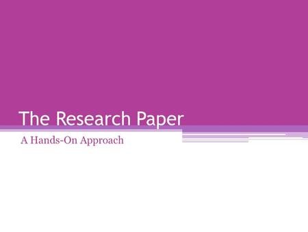 "The Research Paper A Hands-On Approach. What is a Research Paper?? In their book, Writing the Research and Term Paper, Hauser and Gray explain, ""A research."