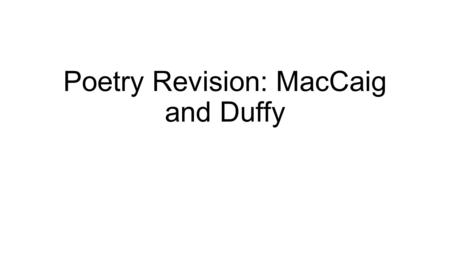 Poetry Revision: MacCaig and Duffy. General Knowledge 1.Where did MacCaig spend most of his life (city)? 2.What title does Carol Ann Duffy hold? 3.What.