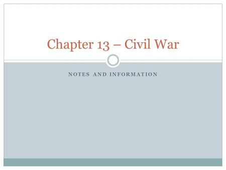 NOTES AND INFORMATION Chapter 13 – Civil War. Causes of the War Slavery was a major issue  But it wasn't the only issue There were two types of causes.