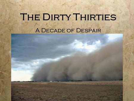 The Dirty Thirties A Decade of Despair. The Stock Market Crash Tuesday October 29, 1929.
