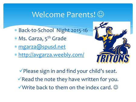  Back-t0-School Night 2015-16  Ms. Garza, 5 th Grade      Please.