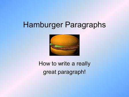 Hamburger Paragraphs How to write a really great paragraph!