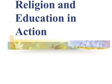 Religion and Education in Action. Religion in Action First Theological Schools First Parochial Schools Religious Communities Religious Expression.