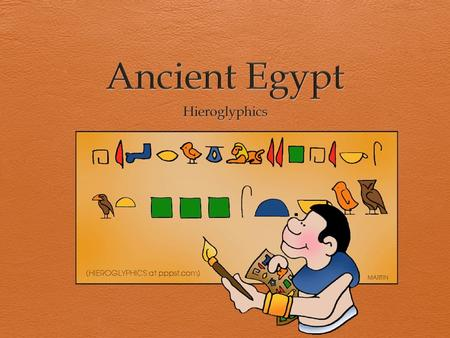 What are hieroglyphics?  Ancient Egyptians started using pictures to make a written language called hieroglyphics.  It was one of the very first writing.