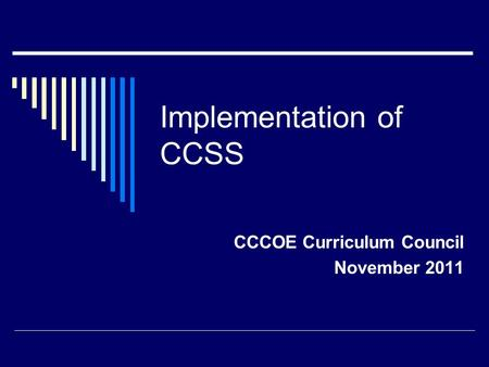 Implementation of CCSS CCCOE Curriculum Council November 2011.