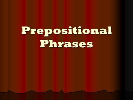 Prepositional Phrases. WHAT IS A PHRASE? A GROUP OF WORDS WITHOUT A SUBJECT AND A VERB THAT FUNCTIONS IN A SENTENCE AS ONE PART OF SPEECH A GROUP OF WORDS.
