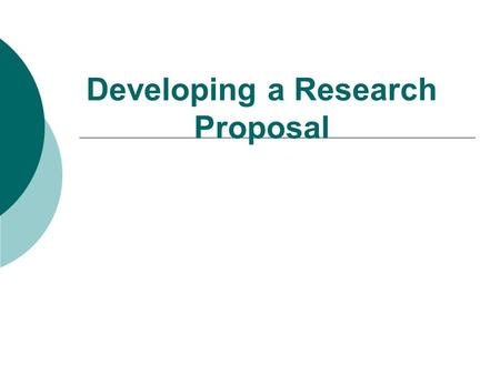 Developing a Research Proposal. I. Writing a research proposal A short paragraph A formal, multipage report.