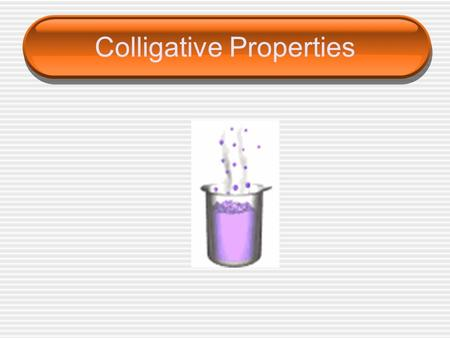 Colligative Properties. _______________ – physical properties of solutions that are affected only by the number of particles NOT the identity of the solute.