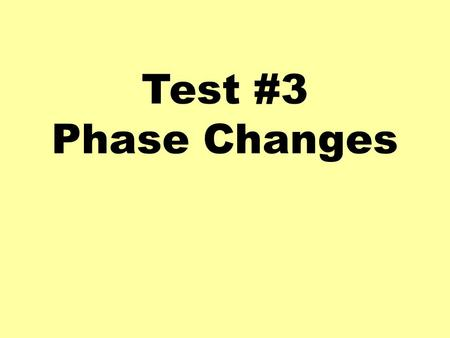 Test #3 Phase Changes. How much heat energy does it take to warm, melt, or boil a substance? ~~ Calorimetry ~~ q = m c  T q = m H f q = m H v q = heat.