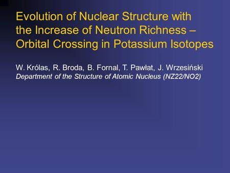 Evolution of Nuclear Structure with the Increase of Neutron Richness – Orbital Crossing in Potassium Isotopes W. Królas, R. Broda, B. Fornal, T. Pawłat,