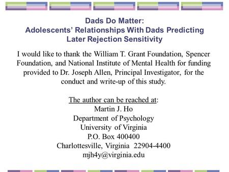Dads Do Matter: Adolescents' Relationships With Dads Predicting Later Rejection Sensitivity I would like to thank the William T. Grant Foundation, Spencer.